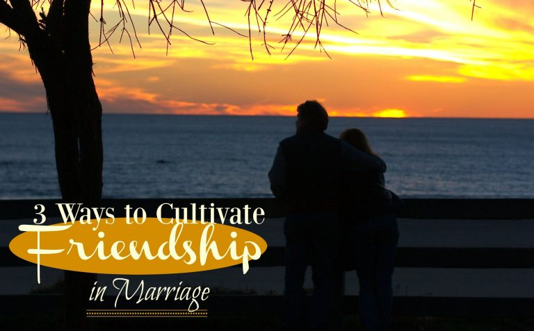 3 Ways to Cultivate Friendship in Marriage