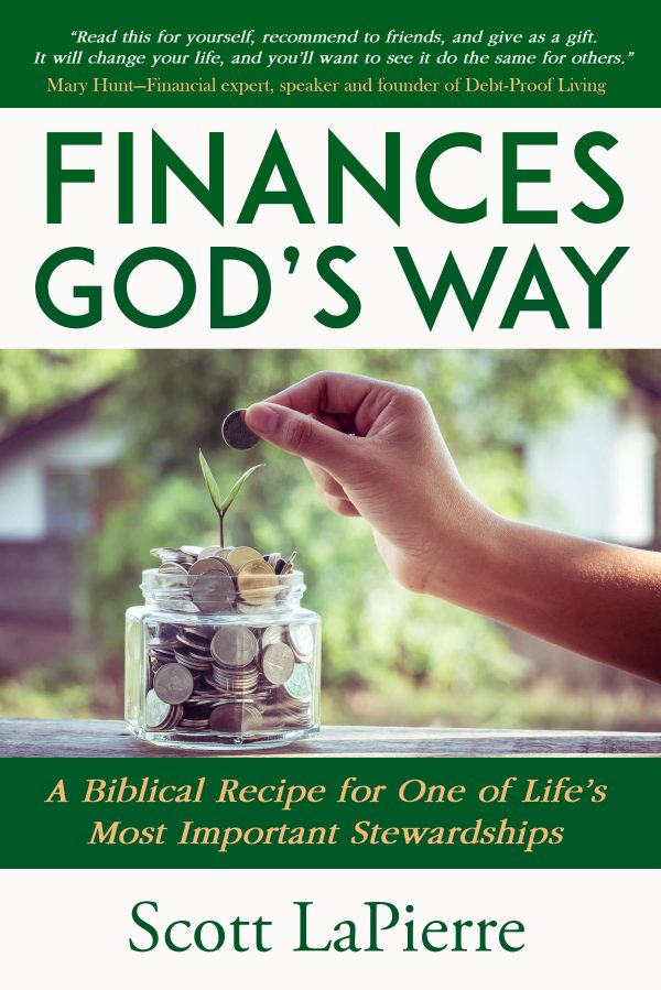 Finances God's Way: A Biblical Recipe for One of Life's Most Important Stewardships by Scott LaPierre
