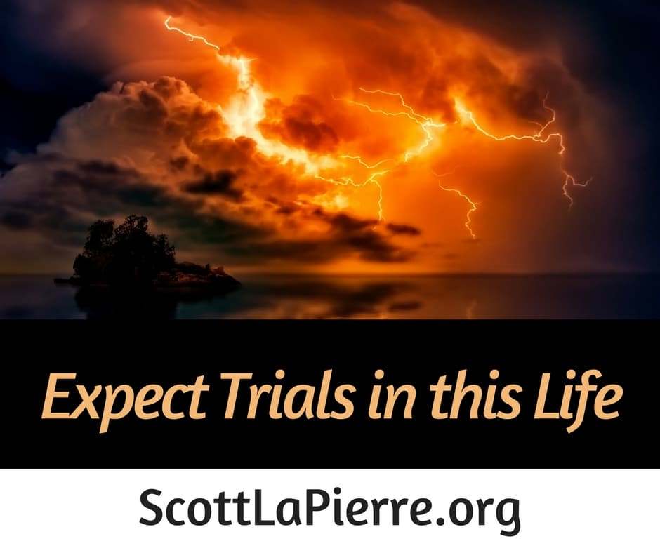 Expect Trials in this Life