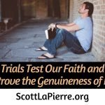 James says trials test our faith, and Peter says trials prove the genuineness of our faith. When our faith survives trials we can be confident in it.